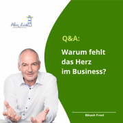 Warum fehlt das Herz im Business?