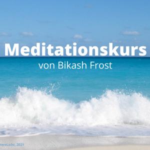 HerzLicht Meditationskurs by Bikash Frost